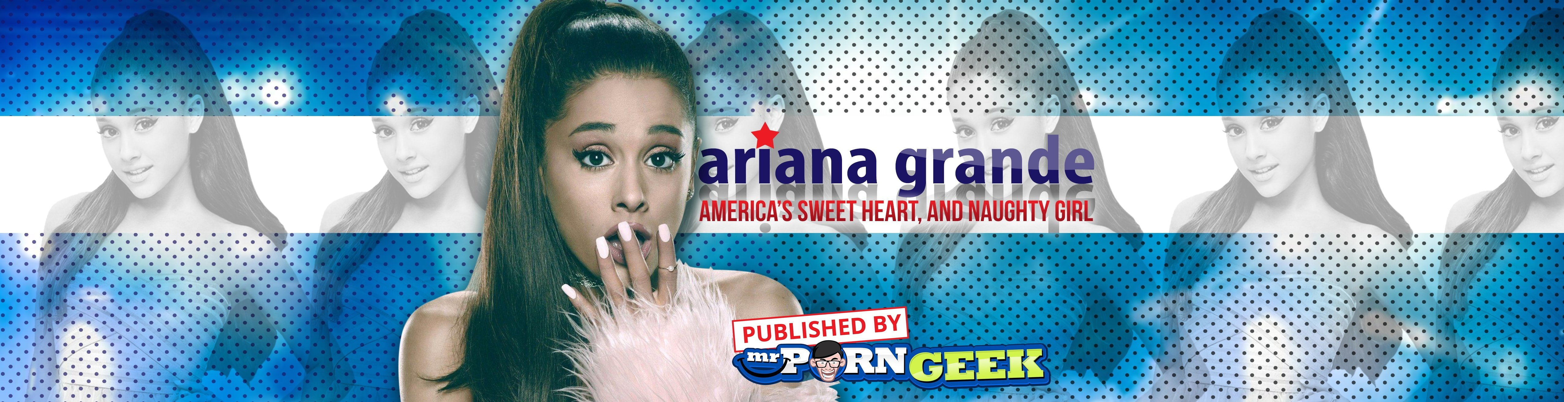 Ariana Grande Sex Tape Porn hot ariana grande - nude america's sweet heart, and naughty girl